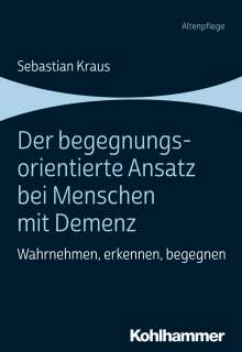 Sebastian Kraus: Der begegnungsorientierte Ansatz bei Menschen mit Demenz, Buch