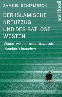 Samuel Schirmbeck: Der islamische Kreuzzug und der ratlose Westen, Buch