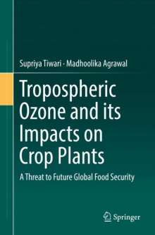 Madhoolika Agrawal: Tropospheric Ozone and its Impacts on Crop Plants, Buch
