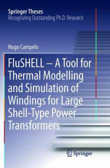 Hugo Campelo: FluSHELL - A Tool for Thermal Modelling and Simulation of Windings for Large Shell-Type Power Transformers, Buch