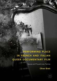 Oliver Brett: Performing Place in French and Italian Queer Documentary Film, Buch