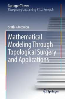 Stathis Antoniou: Mathematical Modeling Through Topological Surgery and Applications, Buch