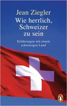 Jean Ziegler: Wie herrlich, Schweizer zu sein, Buch