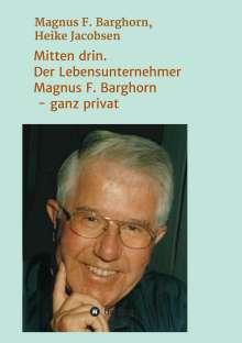 Magnus F. Barghorn: Mitten drin. Der Lebensunternehmer Magnus F. Barghorn - ganz privat, Buch