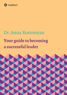 Anna Rostomyan: Your guide to becoming a successful leader, Buch