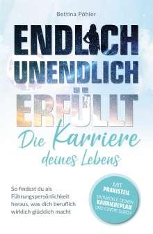 Bettina Pöhler: Endlich unendlich erfüllt: Die Karriere deines Lebens, Buch