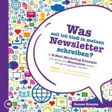 Roman Kmenta: Was soll ich bloß in meinen Newsletter schreiben? - 52 E-Mail-Marketing Konzepte, mit denen Sie Newsletter texten, die gerne gelesen werden, Buch