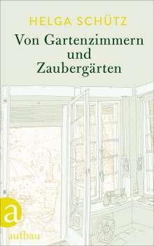 Helga Schütz: Von Gartenzimmern und Zaubergärten, Buch