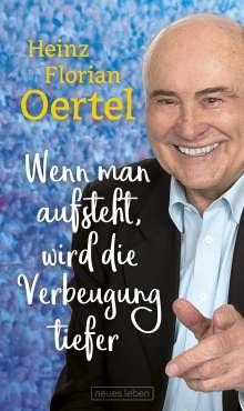 Heinz Florian Oertel: Wenn man aufsteht, wird die Verbeugung tiefer, Buch