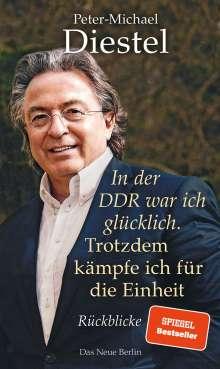 Peter-Michael Diestel: In der DDR war ich glücklich. Trotzdem kämpfe ich für die Einheit, Buch