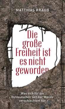 Matthias Krauß: Die große Freiheit ist es nicht geworden, Buch
