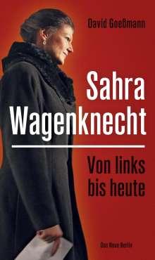 David Goeßmann: Von links bis heute: Sahra Wagenknecht, Buch