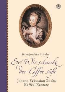 Hans-Joachim Schulze: Ey! Wie schmeckt der Coffee süße. Mit CD, Buch