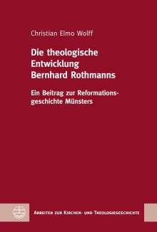 Christian Elmo Wolff: Die theologische Entwicklung Bernhard Rothmanns, Buch