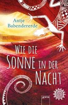 Antje Babendererde: Wie die Sonne in der Nacht, Buch
