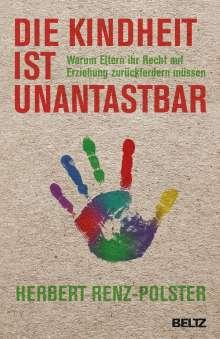 Herbert Renz-Polster: Die Kindheit ist unantastbar, Buch
