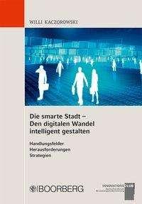 Willi Kaczorowski: Die smarte Stadt - Den digitalen Wandel intelligent gestalten   Handlungsfelder  - Herausforderungen - Strategien, Buch