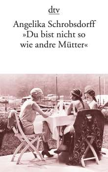 """Angelika Schrobsdorff: """"Du bist nicht so wie andre Mütter"""", Buch"""