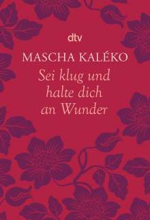 Mascha Kaléko: Sei klug und halte dich an Wunder Gedanken über das Leben, Buch