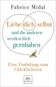 Fabrice Midal: Liebe dich selbst und die anderen werden dich gernhaben, Buch