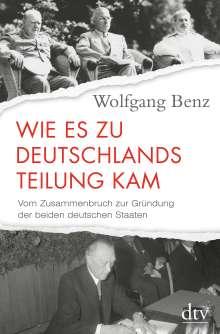 Wolfgang Benz: Wie es zu Deutschlands Teilung kam, Buch