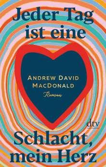 Andrew David MacDonald: Jeder Tag ist eine Schlacht, mein Herz, Buch