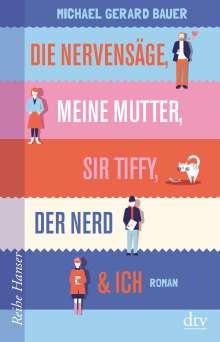 Michael Gerard Bauer: Die Nervensäge, meine Mutter, Sir Tiffy, der Nerd & Ich, Buch