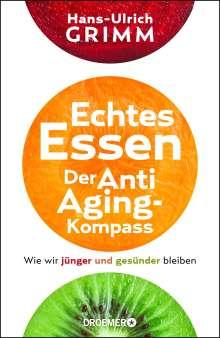 Hans-Ulrich Grimm: Echtes Essen. Der Anti-Aging-Kompass, Buch