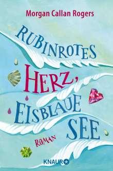 Morgan Callan Rogers: Rubinrotes Herz, eisblaue See, Buch
