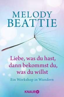 Melody Beattie: Liebe, was du hast, dann bekommst du, was du willst, Buch