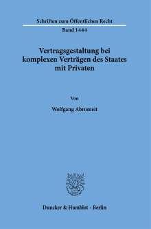 Wolfgang Abromeit: Vertragsgestaltung bei komplexen Verträgen des Staates mit Privaten., Buch