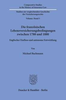 Michael Bachmann: Die französischen Lebensversicherungsbedingungen zwischen 1788 und 1880, Buch