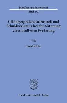 Daniel Köhler: Gläubigerprätendentenstreit und Schuldnerschutz bei der Abtretung einer titulierten Forderung., Buch