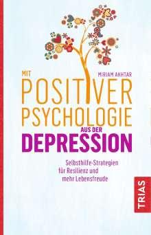 Miriam Akhtar: Mit Positiver Psychologie aus der Depression, Buch