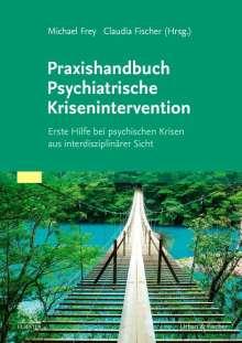 Michael Frey: Praxishandbuch Psychiatrische Krisenintervention, Buch