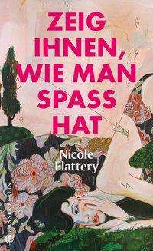 Nicole Flattery: Zeig ihnen, wie man Spaß hat, Buch