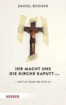 Daniel Bogner: Ihr macht uns die Kirche kaputt..., Buch