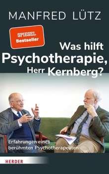 Manfred Lütz: Wie hilft die Psychotherapie, Herr Kernberg?, Buch