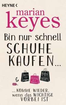 Marian Keyes: Bin nur schnell Schuhe kaufen ..., Buch