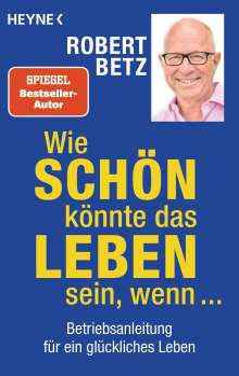 Robert Betz: Wie schön könnte das Leben sein, wenn ..., Buch