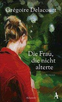 Grégoire Delacourt: Die Frau, die nicht alterte, Buch