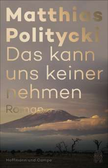 Matthias Politycki: Das kann uns keiner nehmen, Buch