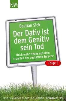 Bastian Sick: Der Dativ ist dem Genitiv sein Tod. Folge 03, Buch