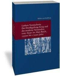"""Robert von Friedeburg: Luthers Vermächtnis: Der Dreißigjährige Krieg und das moderne Verständnis vom """"Staat"""" im Alten Reich, 1530er bis 1790er Jahre, Buch"""