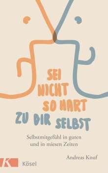 Andreas Knuf: Sei nicht so hart zu dir selbst, Buch