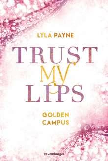 Lyla Payne: Trust My Lips - Golden-Campus-Trilogie, Band 2, Buch