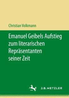 Christian Volkmann: Emanuel Geibels Aufstieg zum literarischen Repräsentanten seiner Zeit, Buch