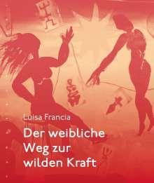 Luisa Francia: Der weibliche Weg zur wilden Kraft, Buch