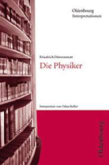 Oskar Keller: Friedrich Dürrenmatt, Die Physiker  (Oldenbourg Interpretationen), Buch