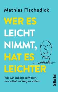 Mathias Fischedick: Wer es leicht nimmt, hat es leichter, Buch